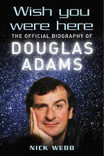 Wish You Were Here: The Official Biography of Douglas Adams by Nick Webb (Hard)