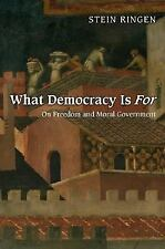 What Democracy Is For : On Freedom and Moral Government by Stein Ringen...