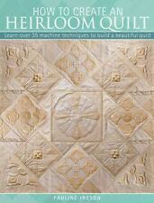 The How to Create an Heirloom Quilt by Ineson: Learn over 35 Machine Techniques