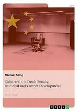 China and the Death Penalty. Historical and Current Developments by Michael...