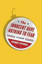THE INNOCENT HAVE NOTHING TO FEAR : A Novel by Stuart Stevens (2016, Hardcover)