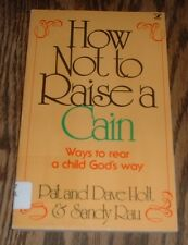 How Not To Raise a Cain by Pat & Dave Holt & Sandy Rau (1978, paperback)