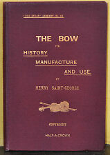 The Bow its History Manufacture and Use Henry St George First Edition 1896