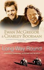 Long Way Round: Chasing Shadows Across the World Boorman, Charley, McGregor, Ewa
