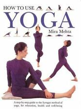 How to Use Yoga: A Step-by-Step Guide to the Iyengar Method of Yoga, for Relaxat