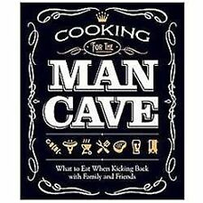 Cooking for the Man Cave : What to Eat When Kicking Back with Family and...