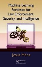 Machine Learning Forensics for Law Enforcement, Security, and Intelligence by...