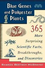 Blue Genes and Polyester Plants : 365 More Surprising Scientific Facts,...
