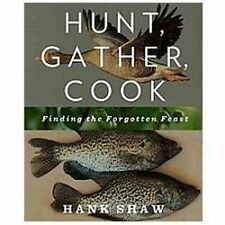 Hunt, Gather, Cook : Finding the Forgotten Feast by Hank Shaw (2012, Paperback)