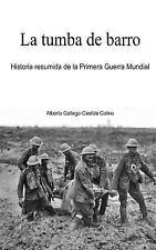 La Tumba de Barro : Historia Resumida de la Primera Guerra Mundial by Alberto...