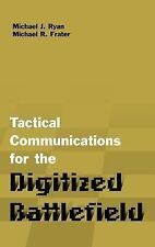 Tactical Communications for the Digitized Battlefield by Michael J. Ryan and...