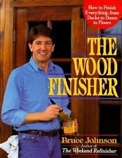The Wood Finisher: How to Finish Everything, from Decks to Floors to Doors by J