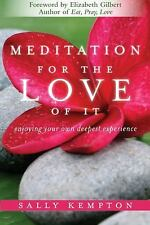 Meditation for the Love of It : Enjoying Your Own Deepest Experience by Sally...