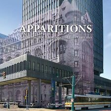 Apparitions: Architecture That Has Disappeared From Our Cities, Hughes, T. John,