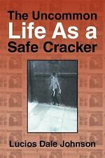 The Uncommon Life As a Safe Cracker by Lucios Dale Johnson (2015, Hardcover)