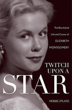 Twitch Upon a Star: The Bewitched Life and Career of Elizabeth Montgomery, Pilat