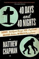 40 Days and 40 Nights : Darwin, Intelligent Design, God, Oxycontin, and Other...