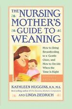 The Nursing Mother's Guide to Weaning : How to Bring Breastfeeding to a Gentle C