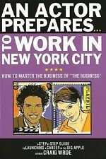 "An Actor Prepares to Work in New York City: How to Master the Business of ""The B"