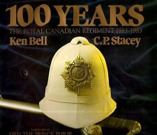 BELL, Ken & C.P. Stacey – 100 Years. The Royal Canadian Regiment 1883 – 1983