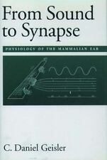From Sound to Synapse : Physiology of the Mammalian Ear by C. Daniel Geisler...