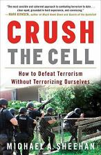Crush the Cell: How to Defeat Terrorism Without Terrorizing