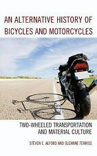 An Alternative History of Bicycles and Motorcycles : Two-Wheeled...