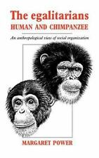 The Egalitarians - Human and Chimpanzee : An Anthropological View of Social...