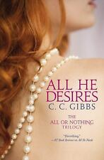 All or Nothing: All He Desires 3 by C. C. Gibbs (2014, Paperback)