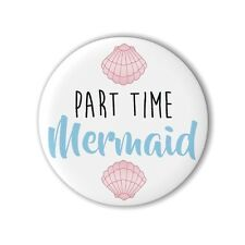 Part Time Mermaid 25mm 1 Inch Button Badge Pin Loot Party Bag Sea Shell Magic