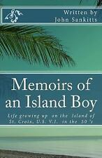 Memoirs of an Island Boy : Life, Growing up on the Island of St Croix, U. S...
