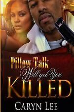 Pillow Talk Will Get You Killed by Caryn Lee (2016, Paperback)