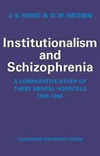 Institutionalism and Schizophrenia : A Comparative Study of Three Mental...
