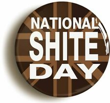 NATIONAL SH*TE DAY HALF MAN HALF BISCUIT INSPIRED BADGE BUTTON PIN 1inch/25mm