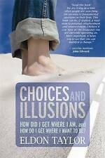 Choices and Illusions: How Did I Get Where I Am, And  How Do I Get Where I Want