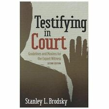 Testifying in Court : Guidelines and Maxims for the Expert Witness by Stanley...