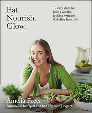 Eat. Nourish. Glow. by Amelia Freer Paperback Book NEW *