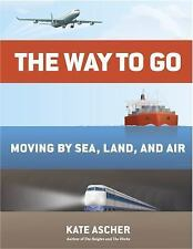 The Way to Go : Moving by Sea, Land, and Air by Kate Ascher (2014, Hardcover)