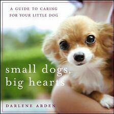 Small Dogs, Big Hearts: A Guide to Caring for Your Little Dog , Revise-ExLibrary