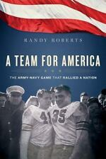 A Team for America : The Army-Navy Game That Rallied a Nation by Randy Roberts