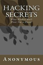 Hacking Secrets : What Hackers Don't Want You to Know? by Anonymous (2015,...