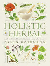 Holistic Herbal Guide to Making and Using Herbal Remedies by David Hoffmann