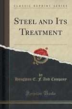Steel and Its Treatment (Classic Reprint) by Houghton E. F. and Company...