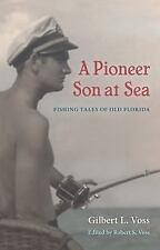 A Pioneer Son at Sea : Fishing Tales of Old Florida by Gilbert L. Voss (2016,...