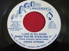 SOUL 45 - CHUCK STRONG - LOVE IS SO GOOD WHEN YOU'RE STEALING IT - ACE 5006