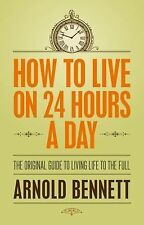 How to Live on 24 Hours a Day: The Original Guide to Living Life to the Full