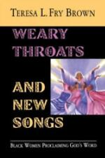 Weary Throats and New Songs : Black Women Proclaiming God's Word by Teresa L....