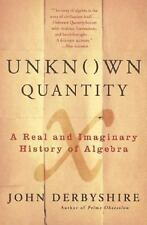Unknown Quantity: A Real and Imaginary History of Algebra Derbyshire, John Pape