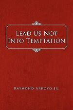 Lead Us Not into Temptation by Raymond Arroyo (2010, Paperback)