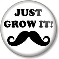 """JUST GROW IT! 25mm 1"""" Pin Button Badge Movember Moustache Tash Novelty Hipster"""